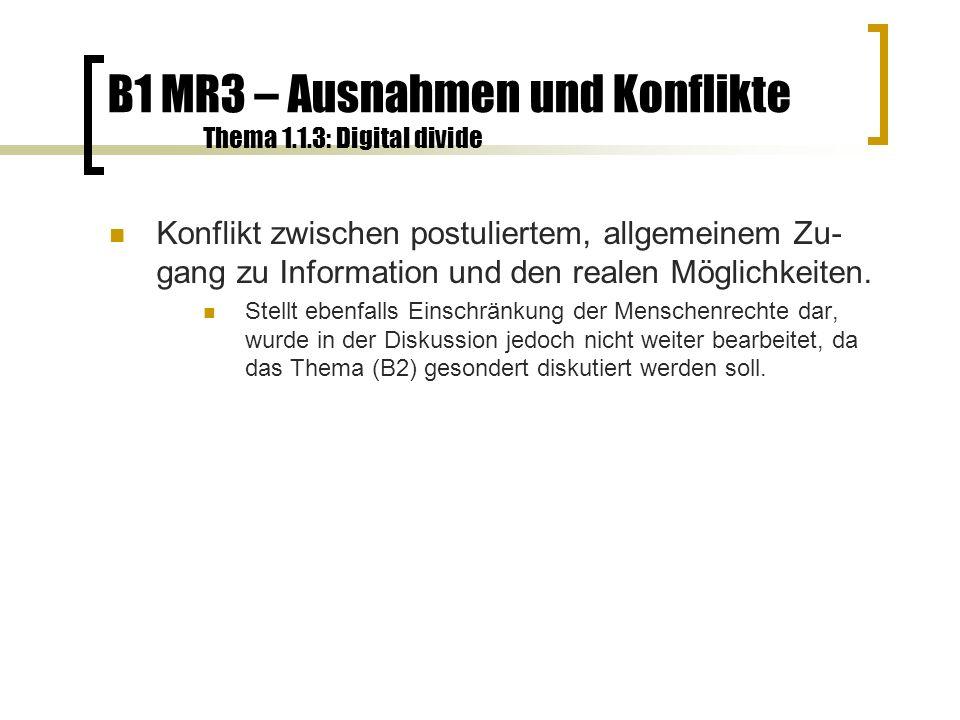 B1 MR3 – Ausnahmen und Konflikte Thema 1.1.3: Digital divide Konflikt zwischen postuliertem, allgemeinem Zu- gang zu Information und den realen Möglichkeiten.