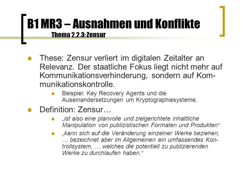 B1 MR3 – Ausnahmen und Konflikte Thema 2.2.4: Zensur These: In digitalen Umgebungen ist eine ganze Reihe neuer (Selbst-)Zensurmechanismen zu beobachten.