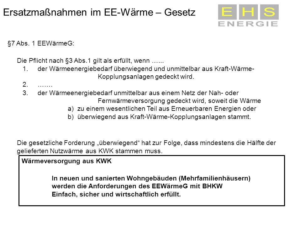 Ersatzmaßnahmen im EE-Wärme – Gesetz §7 Abs. 1 EEWärmeG: Die Pflicht nach §3 Abs.1 gilt als erfüllt, wenn …... 1. der Wärmeenergiebedarf überwiegend u