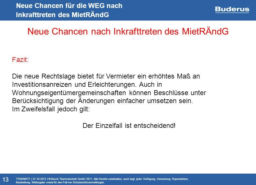 Monitoringbericht Neue Chancen für die WEG nach Inkrafttreten des MietRÄndG Neue Chancen nach Inkrafttreten des MietRÄndG TTDB/MKT1 | 31.10.2013 | © Bosch Thermotechnik GmbH 2011.