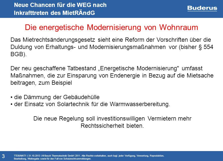 Monitoringbericht Neue Chancen für die WEG nach Inkrafttreten des MietRÄndG Die energetische Modernisierung von Wohnraum TTDB/MKT1 | 31.10.2013 | © Bosch Thermotechnik GmbH 2011.