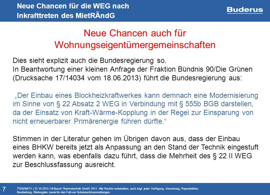 Monitoringbericht Neue Chancen für die WEG nach Inkrafttreten des MietRÄndG Neue Chancen auch für Wohnungseigentümergemeinschaften TTDB/MKT1 | 31.10.2013 | © Bosch Thermotechnik GmbH 2011.