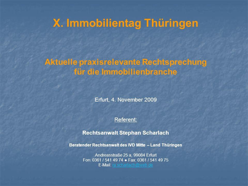 X. Immobilientag Thüringen Aktuelle praxisrelevante Rechtsprechung für die Immobilienbranche Erfurt, 4. November 2009 Referent: Rechtsanwalt Stephan S