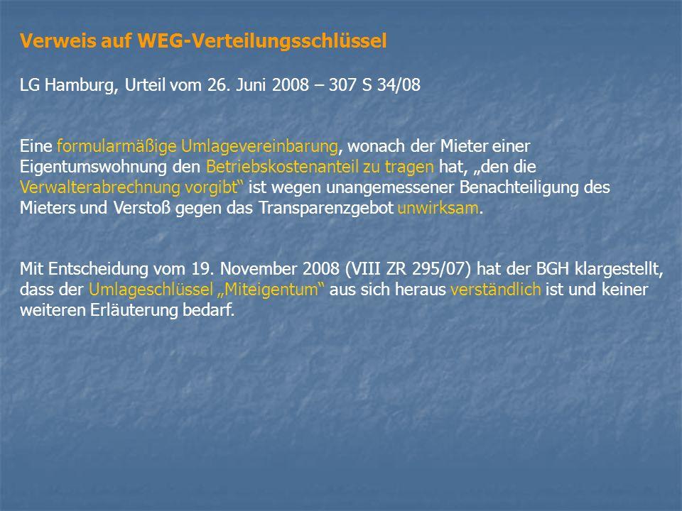 Verweis auf WEG-Verteilungsschlüssel LG Hamburg, Urteil vom 26. Juni 2008 – 307 S 34/08 Eine formularmäßige Umlagevereinbarung, wonach der Mieter eine
