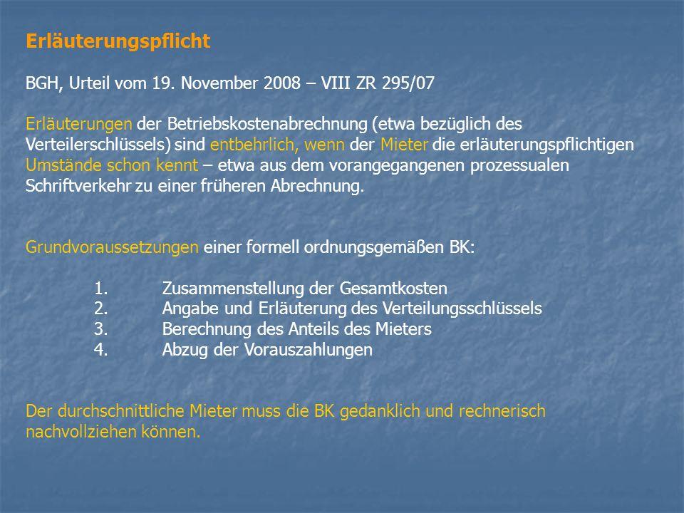 Erläuterungspflicht BGH, Urteil vom 19. November 2008 – VIII ZR 295/07 Erläuterungen der Betriebskostenabrechnung (etwa bezüglich des Verteilerschlüss