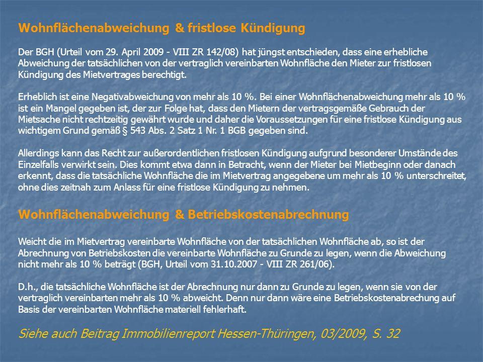 Wohnflächenabweichung & fristlose Kündigung Der BGH (Urteil vom 29. April 2009 - VIII ZR 142/08) hat jüngst entschieden, dass eine erhebliche Abweichu