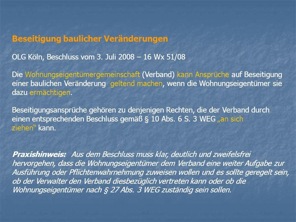 Beseitigung baulicher Veränderungen OLG Köln, Beschluss vom 3. Juli 2008 – 16 Wx 51/08 Die Wohnungseigentümergemeinschaft (Verband) kann Ansprüche auf