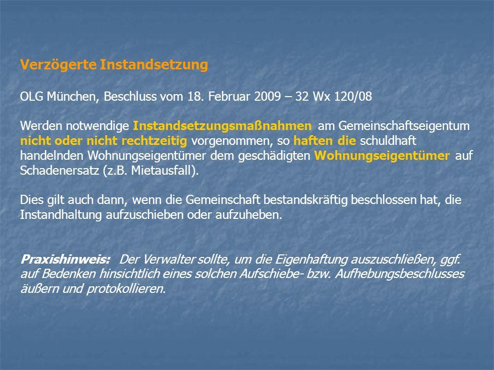 Verzögerte Instandsetzung OLG München, Beschluss vom 18. Februar 2009 – 32 Wx 120/08 Werden notwendige Instandsetzungsmaßnahmen am Gemeinschaftseigent