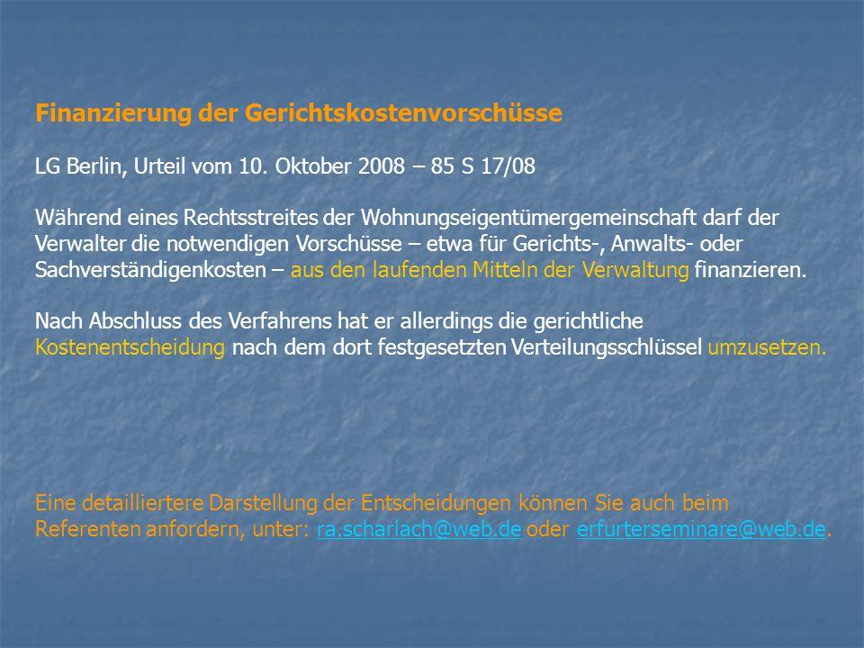 Finanzierung der Gerichtskostenvorschüsse LG Berlin, Urteil vom 10. Oktober 2008 – 85 S 17/08 Während eines Rechtsstreites der Wohnungseigentümergemei