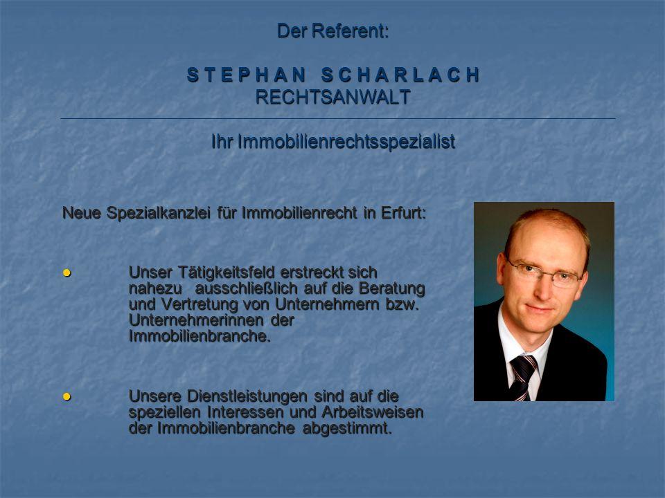 Der Referent: S T E P H A N S C H A R L A C H RECHTSANWALT Ihr Immobilienrechtsspezialist Neue Spezialkanzlei für Immobilienrecht in Erfurt: Unser Tät