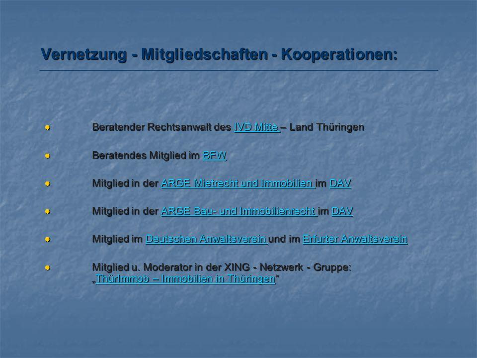 Vernetzung - Mitgliedschaften - Kooperationen: Beratender Rechtsanwalt des IVD Mitte – Land Thüringen Beratendes Mitglied im BFW Mitglied in der ARGE
