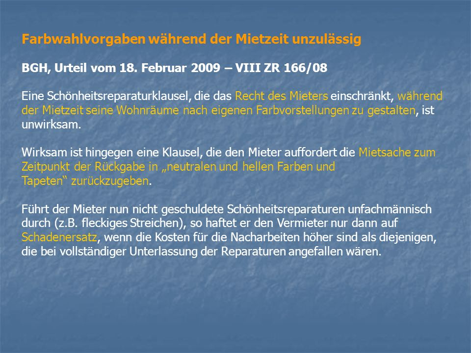 Farbwahlvorgaben während der Mietzeit unzulässig BGH, Urteil vom 18. Februar 2009 – VIII ZR 166/08 Eine Schönheitsreparaturklausel, die das Recht des