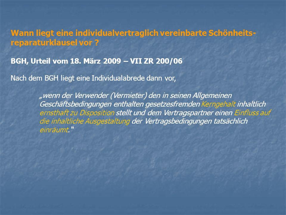 Wann liegt eine individualvertraglich vereinbarte Schönheits- reparaturklausel vor ? BGH, Urteil vom 18. März 2009 – VII ZR 200/06 Nach dem BGH liegt