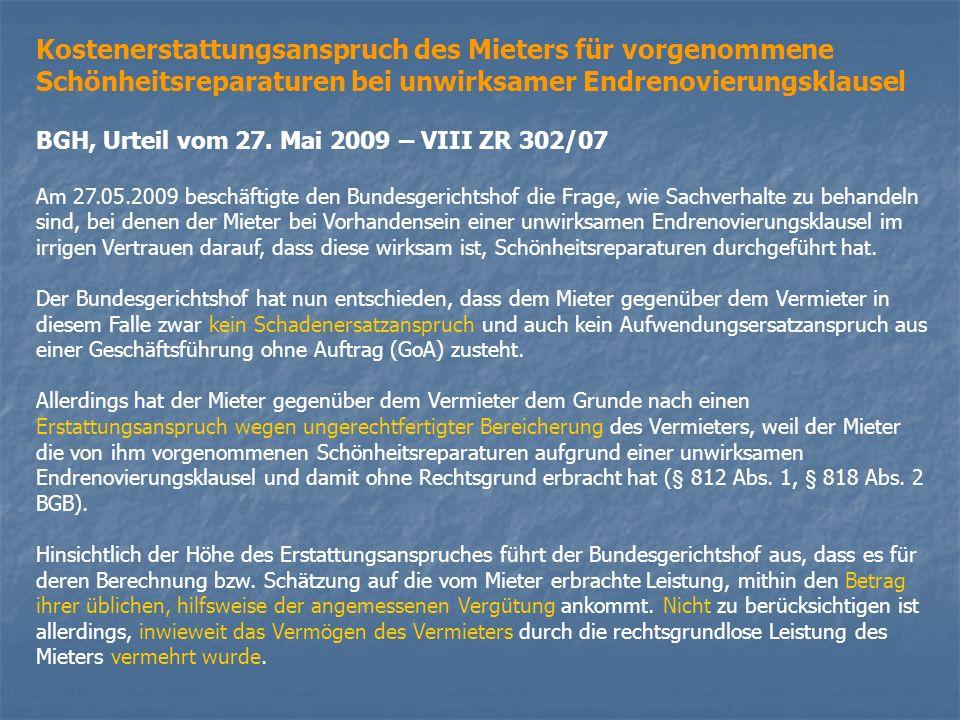 Kostenerstattungsanspruch des Mieters für vorgenommene Schönheitsreparaturen bei unwirksamer Endrenovierungsklausel BGH, Urteil vom 27. Mai 2009 – VII