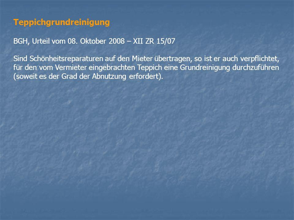 Teppichgrundreinigung BGH, Urteil vom 08. Oktober 2008 – XII ZR 15/07 Sind Schönheitsreparaturen auf den Mieter übertragen, so ist er auch verpflichte