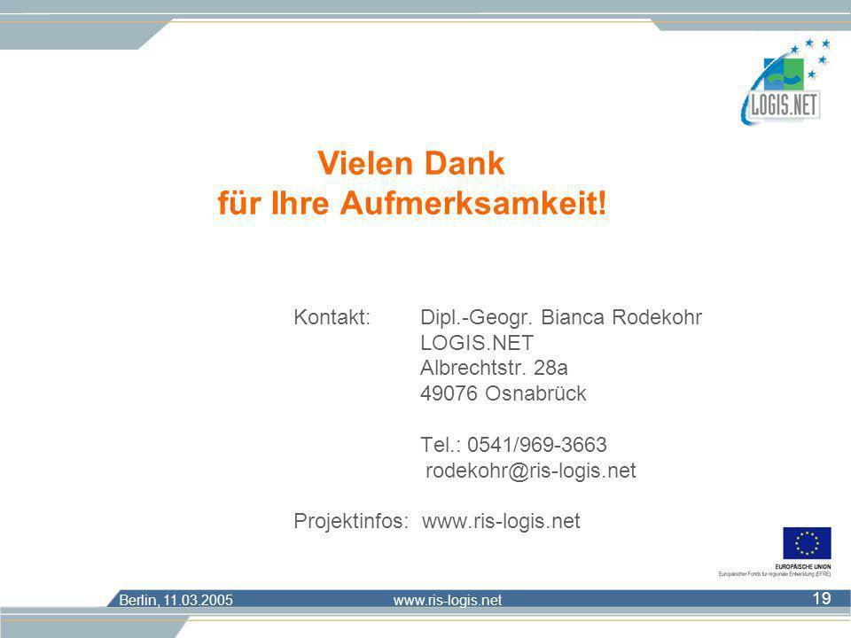 Berlin, 11.03.2005 www.ris-logis.net 19 Kontakt: Dipl.-Geogr. Bianca Rodekohr LOGIS.NET Albrechtstr. 28a 49076 Osnabrück Tel.: 0541/969-3663 rodekohr@