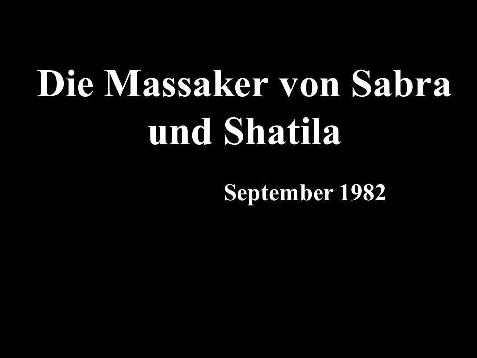 Die Massaker von Sabra und Shatila September 1982.