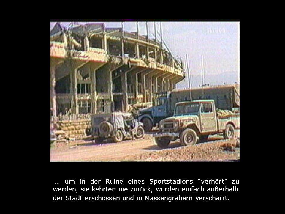 ... um in der Ruine eines Sportstadions verhört zu werden, sie kehrten nie zurück, wurden einfach außerhalb der Stadt erschossen und in Massengräbern
