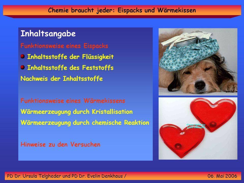 Chemie braucht jeder: Eispacks und Wärmekissen PD Dr. Ursula Telgheder und PD Dr. Evelin Denkhaus / 06. Mai 2006 Inhaltsangabe Funktionsweise eines Ei