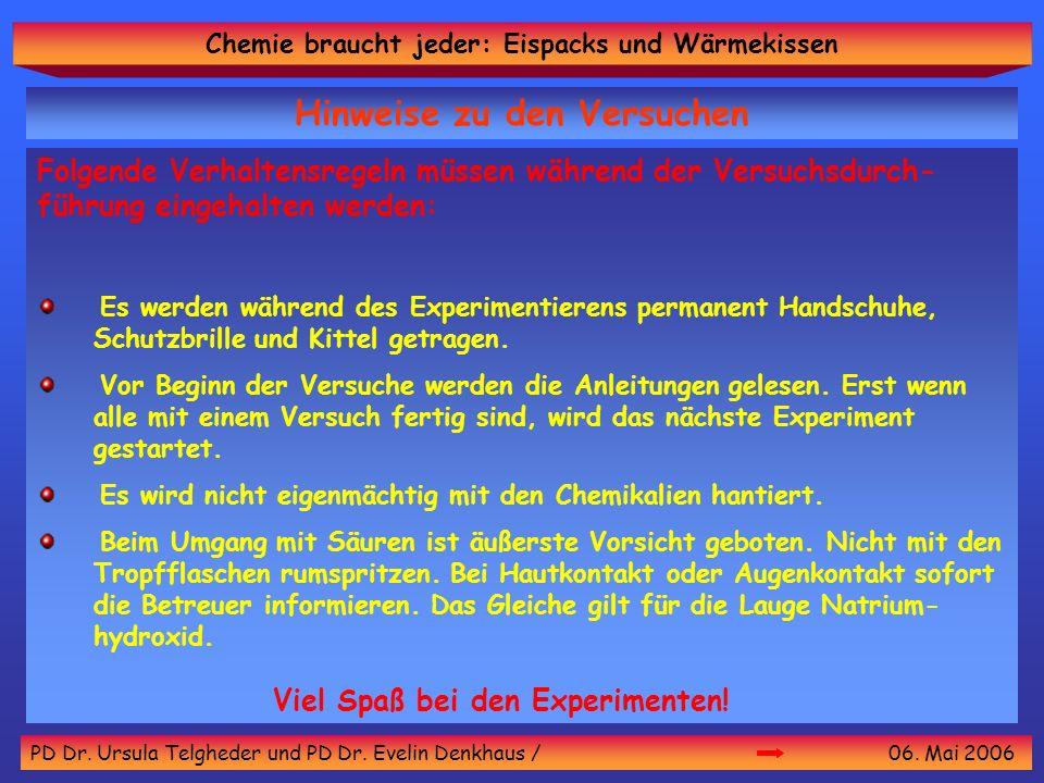 Chemie braucht jeder: Eispacks und Wärmekissen PD Dr. Ursula Telgheder und PD Dr. Evelin Denkhaus / 06. Mai 2006 Hinweise zu den Versuchen Folgende Ve