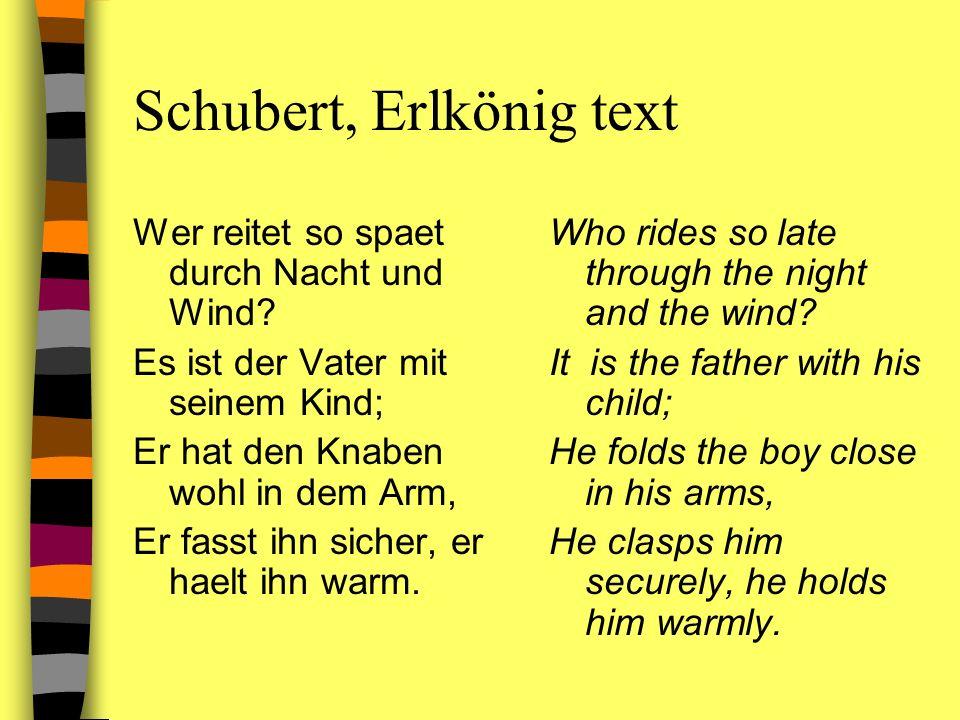 Schubert, Erlkönig text Wer reitet so spaet durch Nacht und Wind? Es ist der Vater mit seinem Kind; Er hat den Knaben wohl in dem Arm, Er fasst ihn si