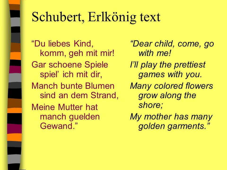 Schubert, Erlkönig text Du liebes Kind, komm, geh mit mir! Gar schoene Spiele spiel ich mit dir, Manch bunte Blumen sind an dem Strand, Meine Mutter h