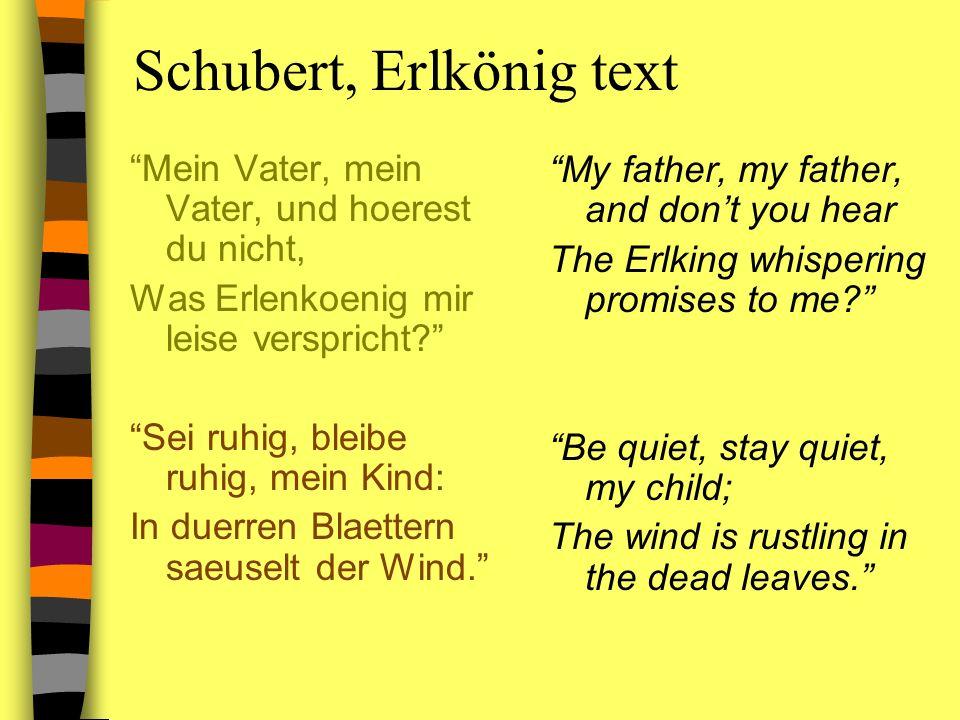 Schubert, Erlkönig text Mein Vater, mein Vater, und hoerest du nicht, Was Erlenkoenig mir leise verspricht? Sei ruhig, bleibe ruhig, mein Kind: In due