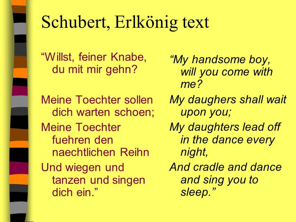 Schubert, Erlkönig text Willst, feiner Knabe, du mit mir gehn? Meine Toechter sollen dich warten schoen; Meine Toechter fuehren den naechtlichen Reihn