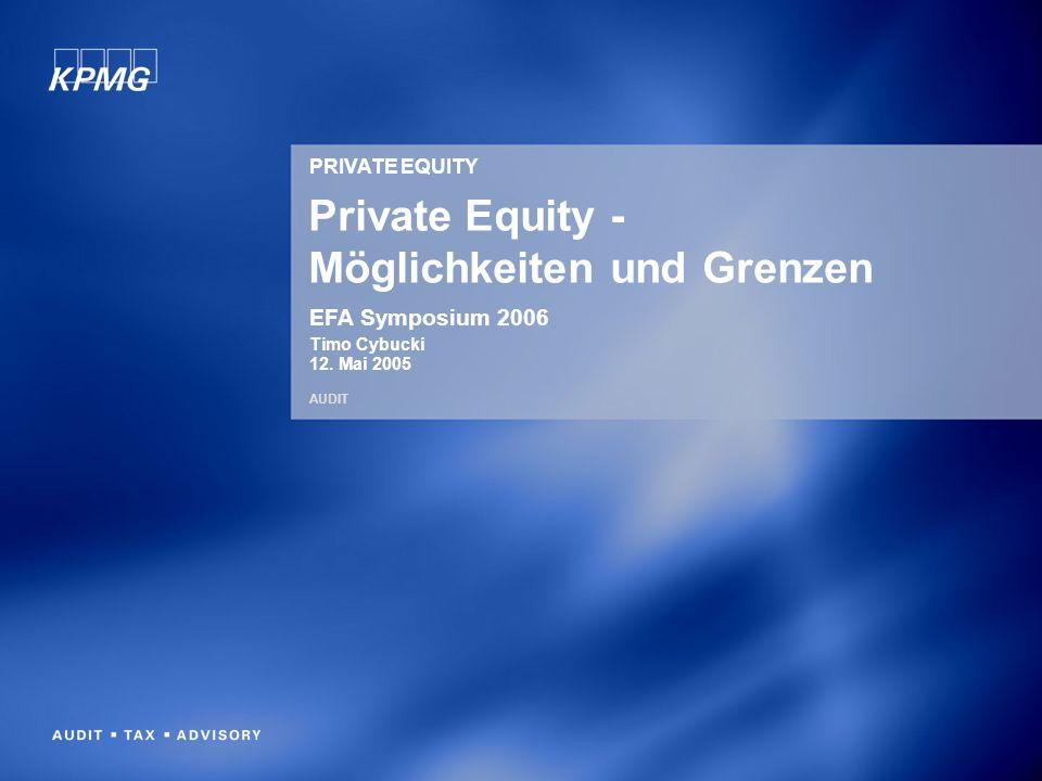 PRIVATE EQUITY AUDIT Private Equity - Möglichkeiten und Grenzen EFA Symposium 2006 Timo Cybucki 12. Mai 2005