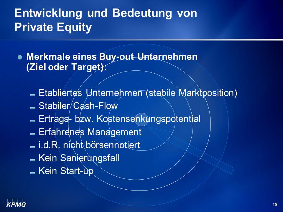 10 Entwicklung und Bedeutung von Private Equity Merkmale eines Buy-out Unternehmen (Ziel oder Target): Etabliertes Unternehmen (stabile Marktposition)