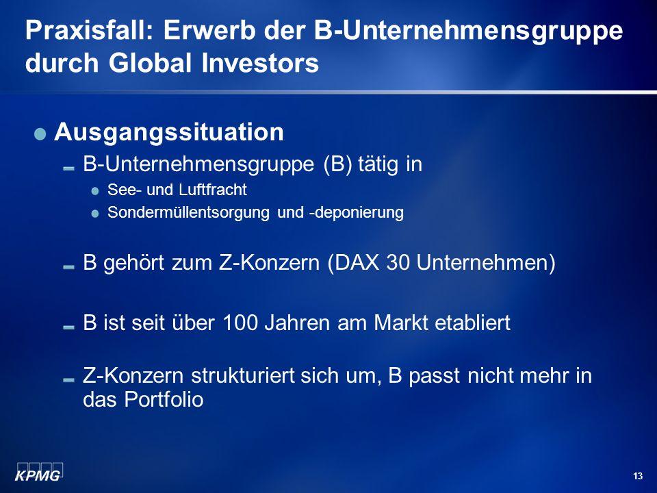 13 Praxisfall: Erwerb der B-Unternehmensgruppe durch Global Investors Ausgangssituation B-Unternehmensgruppe (B) tätig in See- und Luftfracht Sondermü