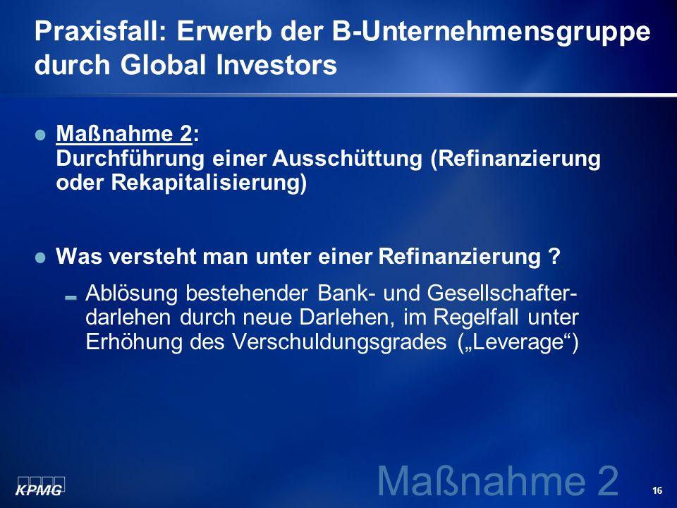 16 Praxisfall: Erwerb der B-Unternehmensgruppe durch Global Investors Maßnahme 2: Durchführung einer Ausschüttung (Refinanzierung oder Rekapitalisieru