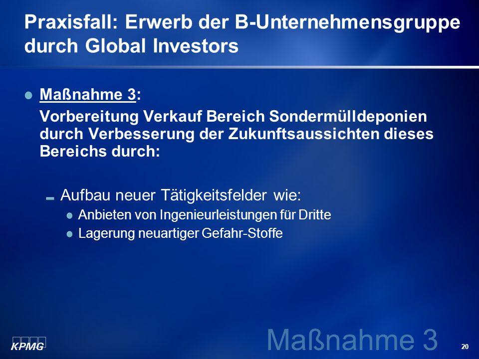 20 Praxisfall: Erwerb der B-Unternehmensgruppe durch Global Investors Maßnahme 3: Vorbereitung Verkauf Bereich Sondermülldeponien durch Verbesserung d
