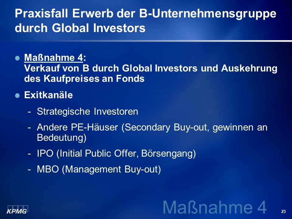 23 Praxisfall Erwerb der B-Unternehmensgruppe durch Global Investors Maßnahme 4: Verkauf von B durch Global Investors und Auskehrung des Kaufpreises a