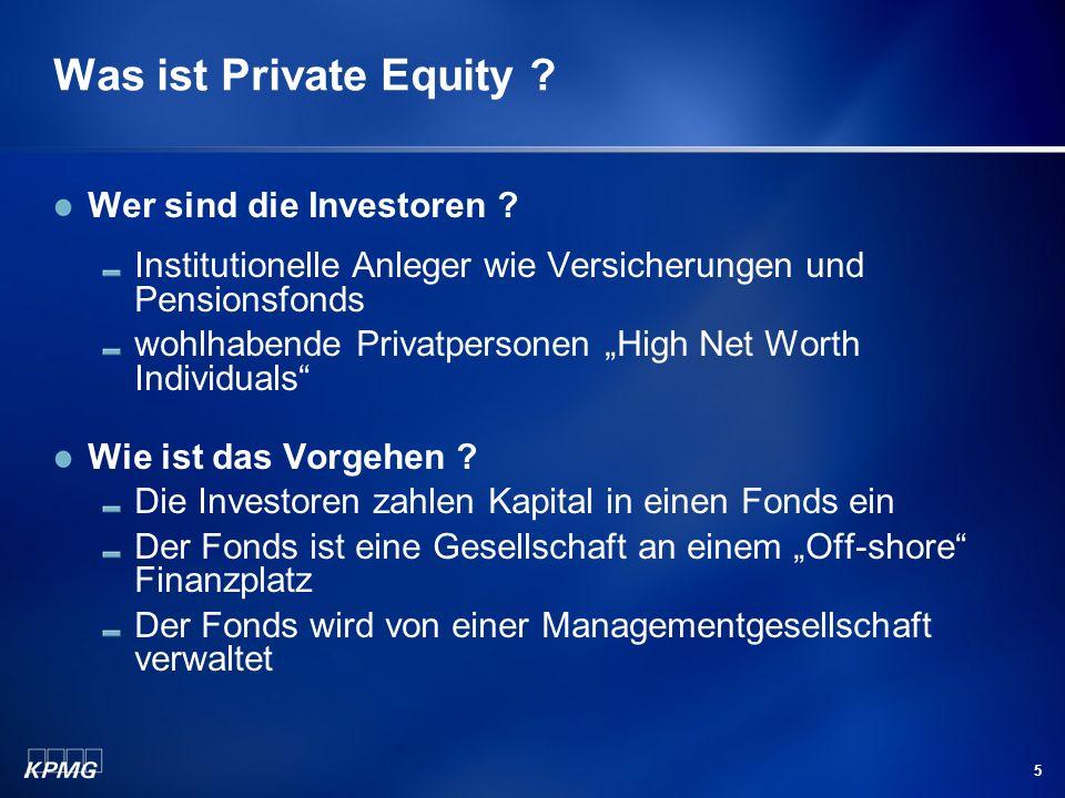 5 Was ist Private Equity ? Wer sind die Investoren ? Institutionelle Anleger wie Versicherungen und Pensionsfonds wohlhabende Privatpersonen High Net