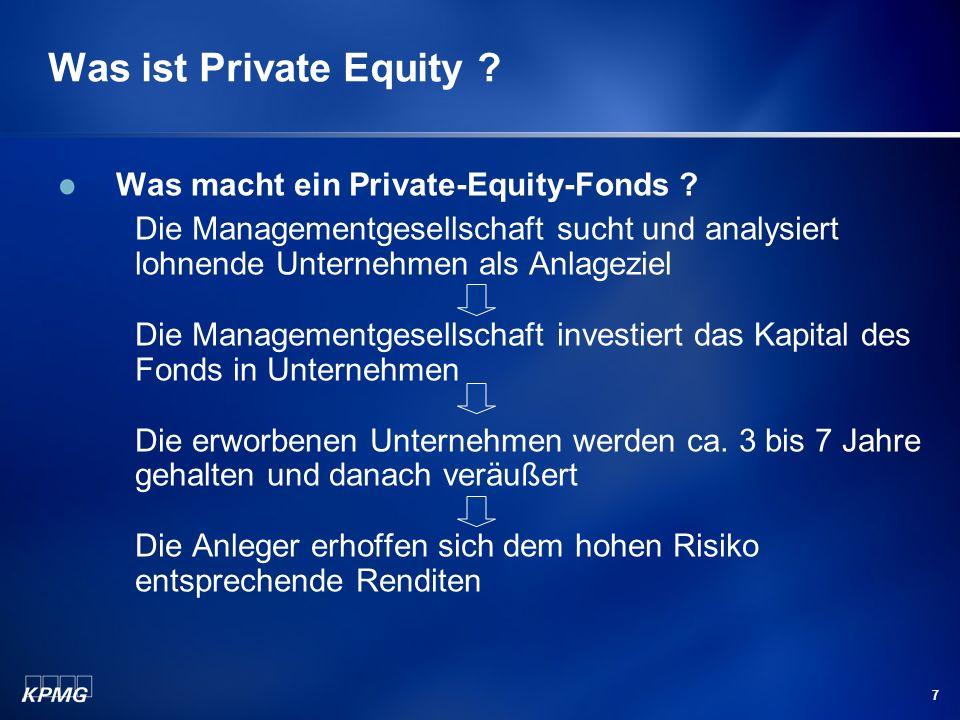7 Was ist Private Equity ? Was macht ein Private-Equity-Fonds ? Die Managementgesellschaft sucht und analysiert lohnende Unternehmen als Anlageziel Di