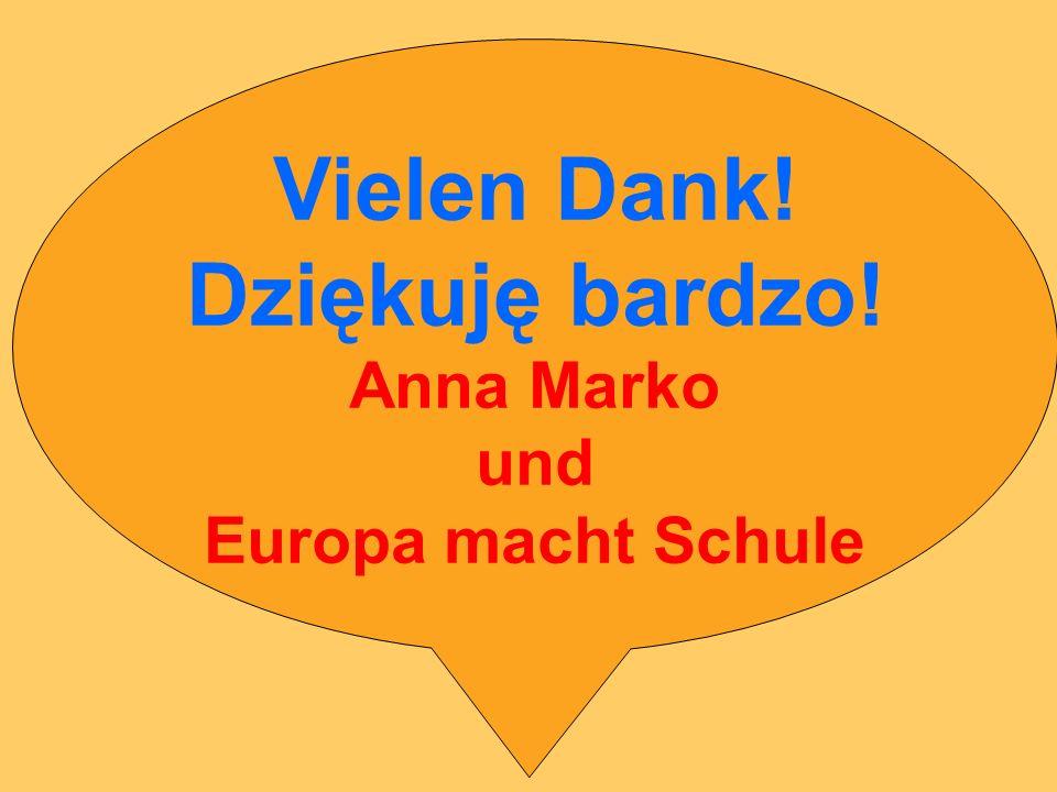 Vielen Dank! Dziękuję bardzo! Anna Marko und Europa macht Schule