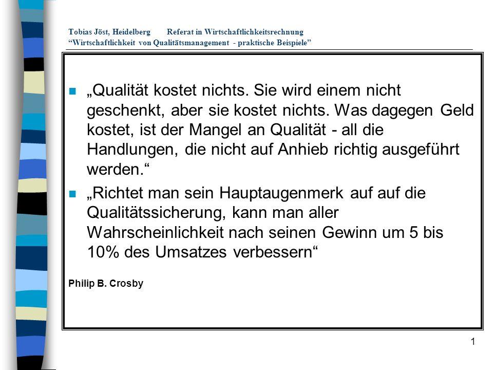 1 Tobias Jöst, HeidelbergReferat in Wirtschaftlichkeitsrechnung Wirtschaftlichkeit von Qualitätsmanagement - praktische Beispiele n Qualität kostet ni