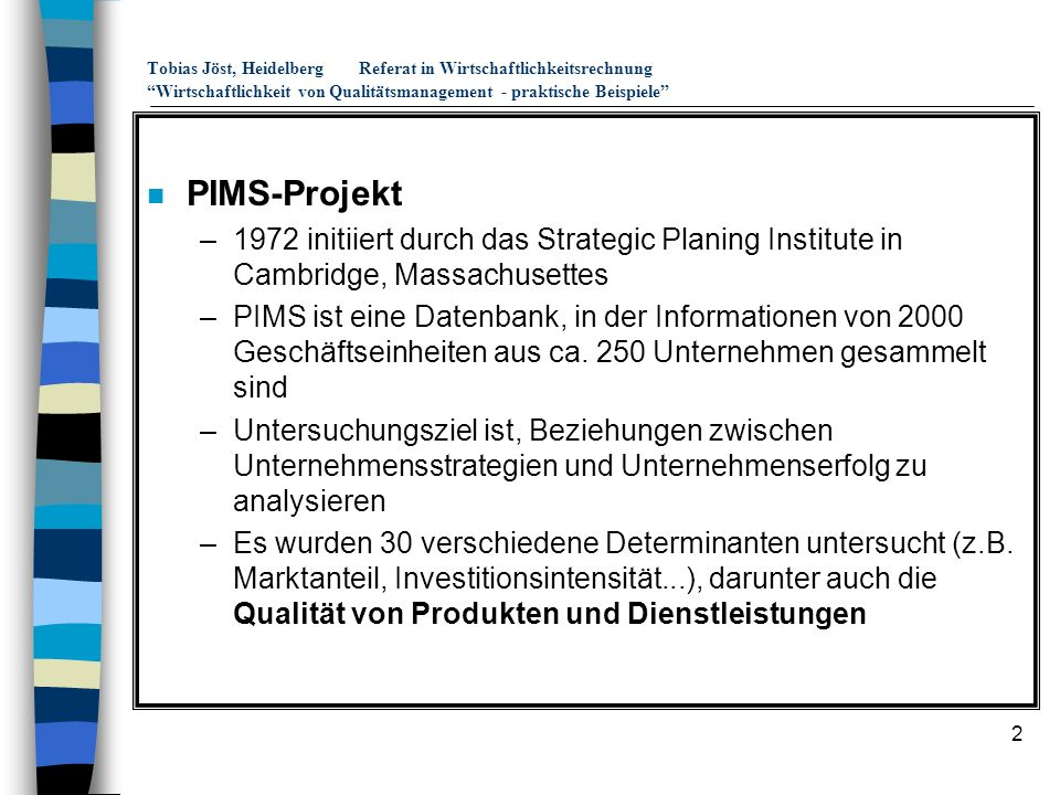 2 Tobias Jöst, HeidelbergReferat in Wirtschaftlichkeitsrechnung Wirtschaftlichkeit von Qualitätsmanagement - praktische Beispiele n PIMS-Projekt –1972