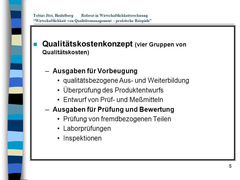 5 Tobias Jöst, HeidelbergReferat in Wirtschaftlichkeitsrechnung Wirtschaftlichkeit von Qualitätsmanagement - praktische Beispiele n Qualitätskostenkon