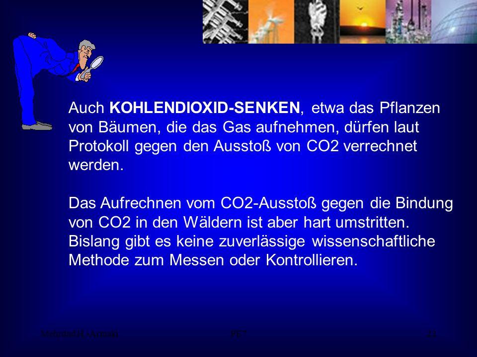 Mehrdad H.-ArmakiPE722 Auch KOHLENDIOXID-SENKEN, etwa das Pflanzen von Bäumen, die das Gas aufnehmen, dürfen laut Protokoll gegen den Ausstoß von CO2 verrechnet werden.