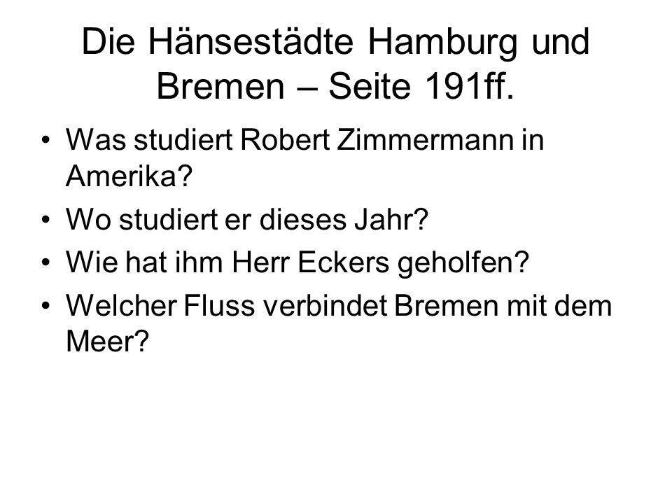 Die Hänsestädte Hamburg und Bremen – Seite 191ff. Was studiert Robert Zimmermann in Amerika? Wo studiert er dieses Jahr? Wie hat ihm Herr Eckers gehol