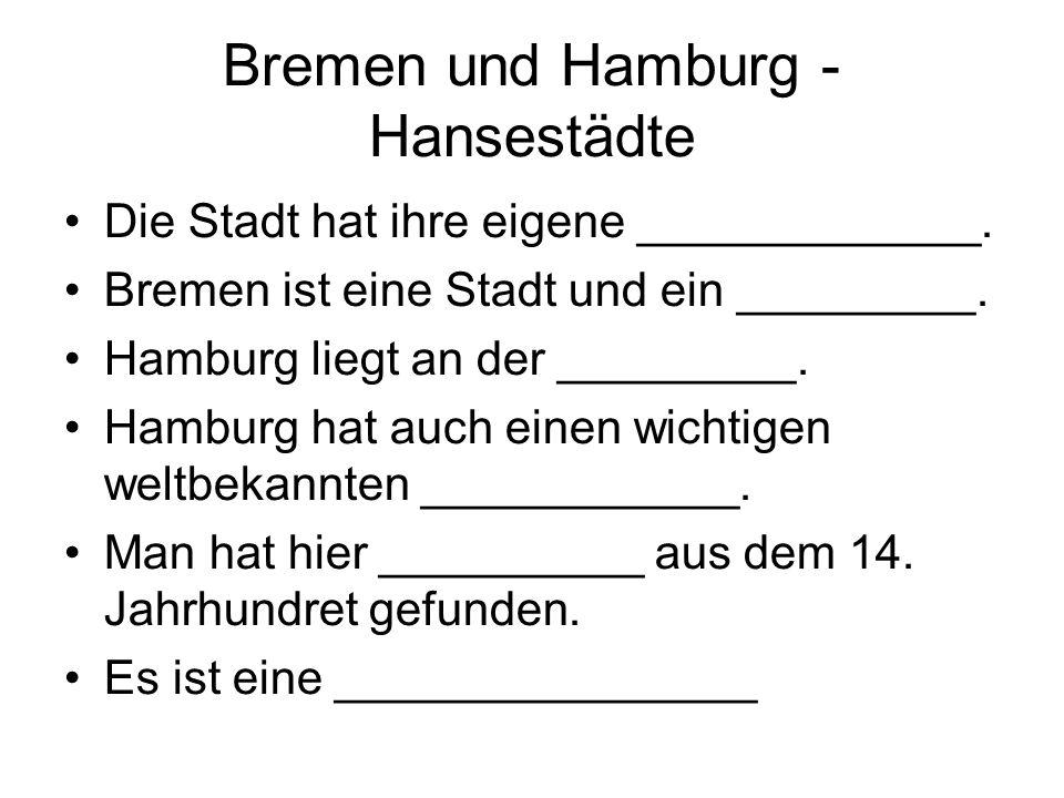 Bremen und Hamburg - Hansestädte Die Stadt hat ihre eigene _____________. Bremen ist eine Stadt und ein _________. Hamburg liegt an der _________. Ham
