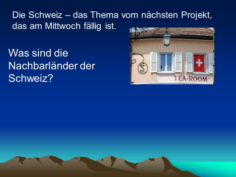 Die Schweiz – das Thema vom nächsten Projekt, das am Mittwoch fällig ist.
