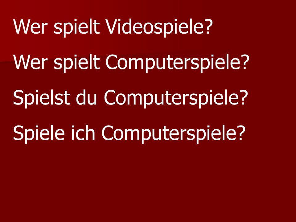 Wer spielt Videospiele? Wer spielt Computerspiele? Spielst du Computerspiele? Spiele ich Computerspiele?