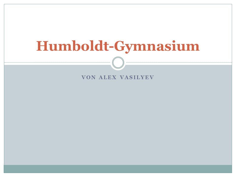 VON ALEX VASILYEV Humboldt-Gymnasium