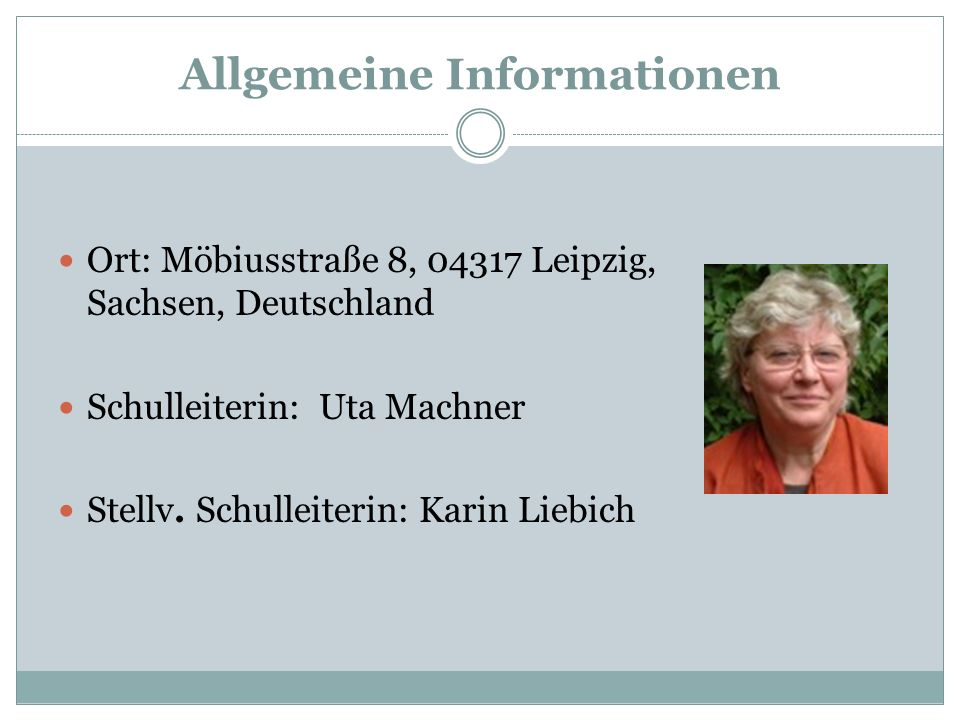 Allgemeine Informationen Ort: Möbiusstraße 8, 04317 Leipzig, Sachsen, Deutschland Schulleiterin: Uta Machner Stellv. Schulleiterin: Karin Liebich