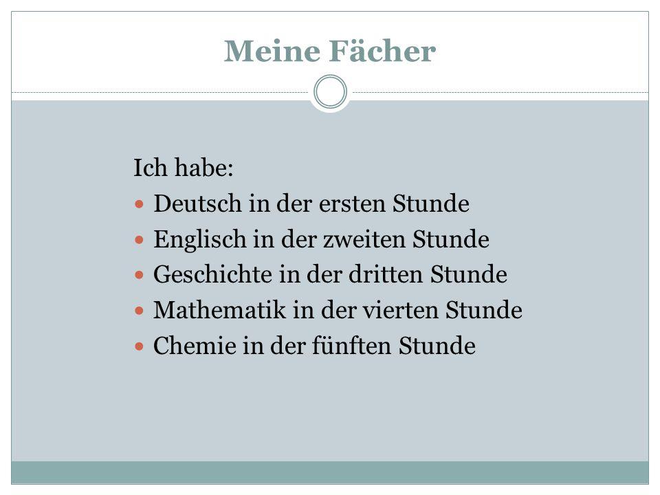 Meine Fächer Ich habe: Deutsch in der ersten Stunde Englisch in der zweiten Stunde Geschichte in der dritten Stunde Mathematik in der vierten Stunde C