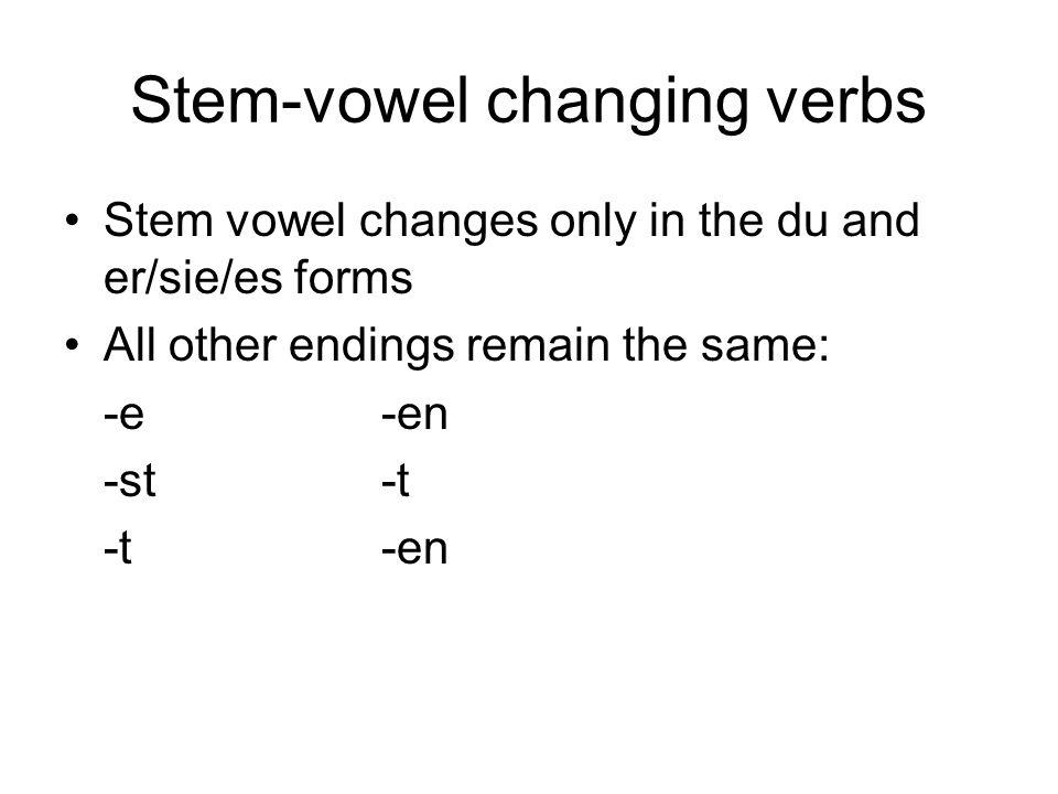 Stem-vowel changing verbs Stem vowel changes only in the du and er/sie/es forms All other endings remain the same: -e-en -st-t -t-en