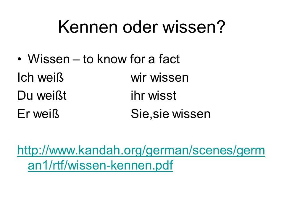 Kennen oder wissen? Wissen – to know for a fact Ich weißwir wissen Du weißtihr wisst Er weißSie,sie wissen http://www.kandah.org/german/scenes/germ an